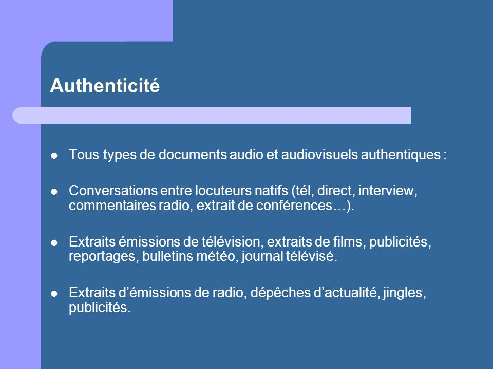 Authenticité Tous types de documents audio et audiovisuels authentiques :
