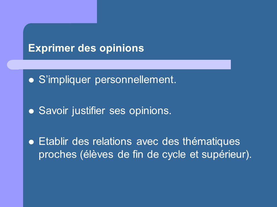 Exprimer des opinions S'impliquer personnellement. Savoir justifier ses opinions.