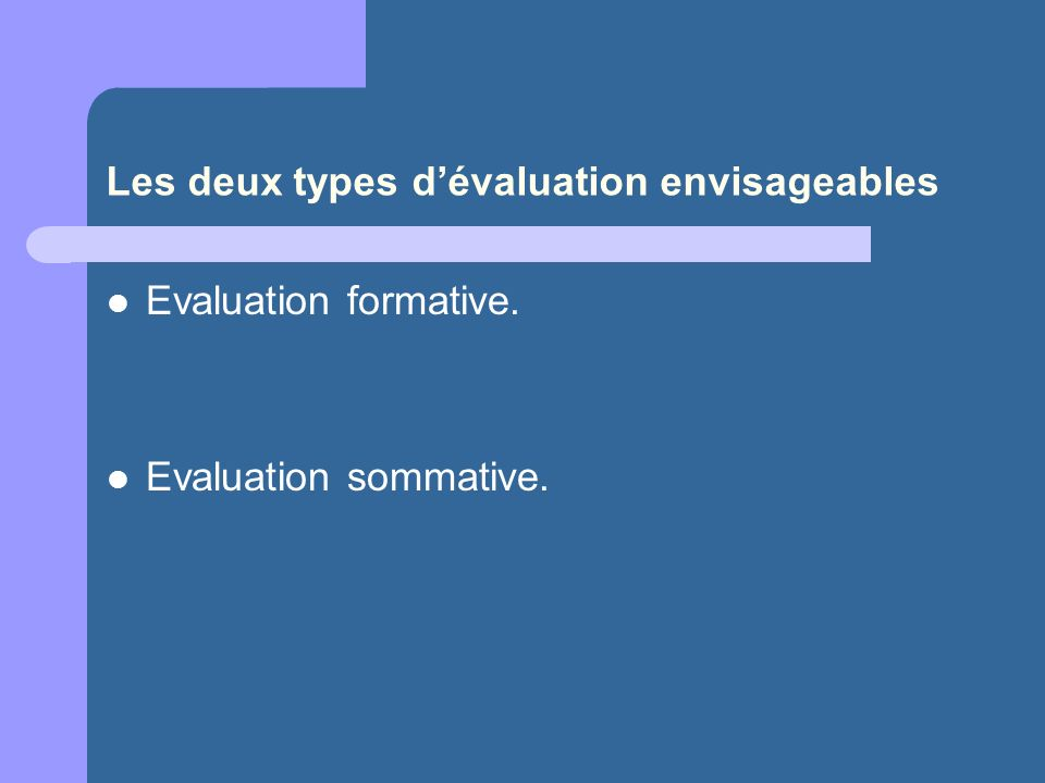 Les deux types d'évaluation envisageables