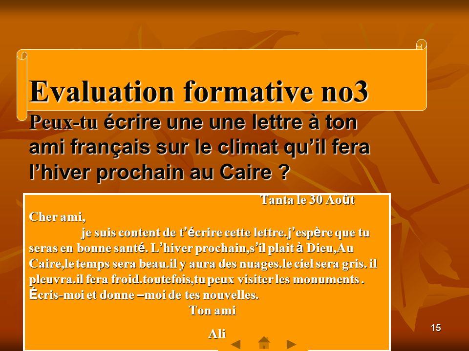 Evaluation formative no3 Peux-tu écrire une une lettre à ton ami français sur le climat qu'il fera l'hiver prochain au Caire .