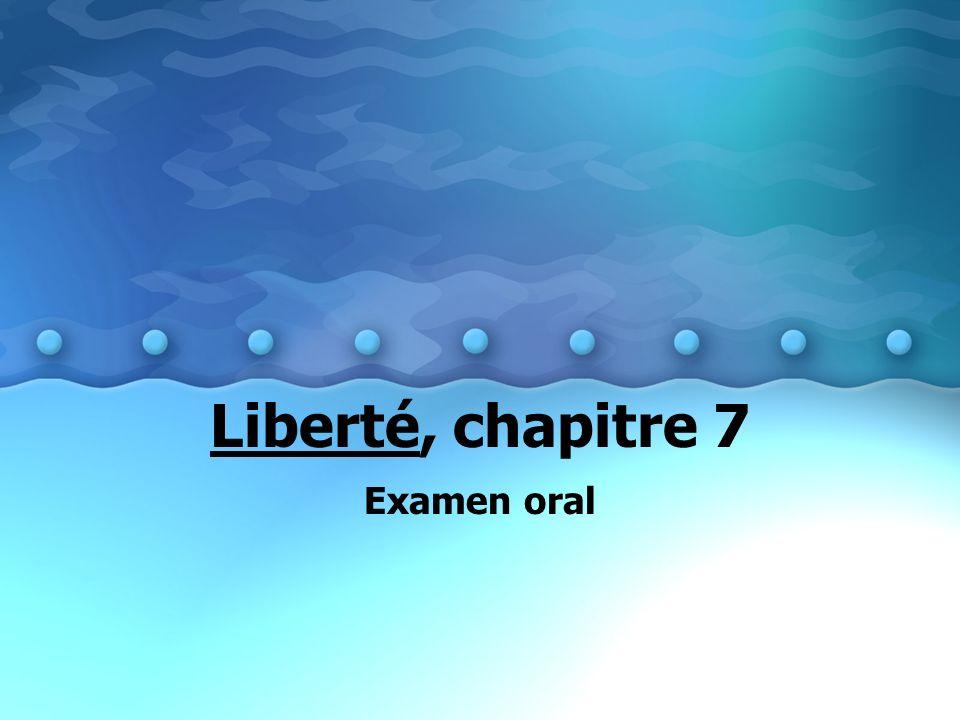 Liberté, chapitre 7 Examen oral