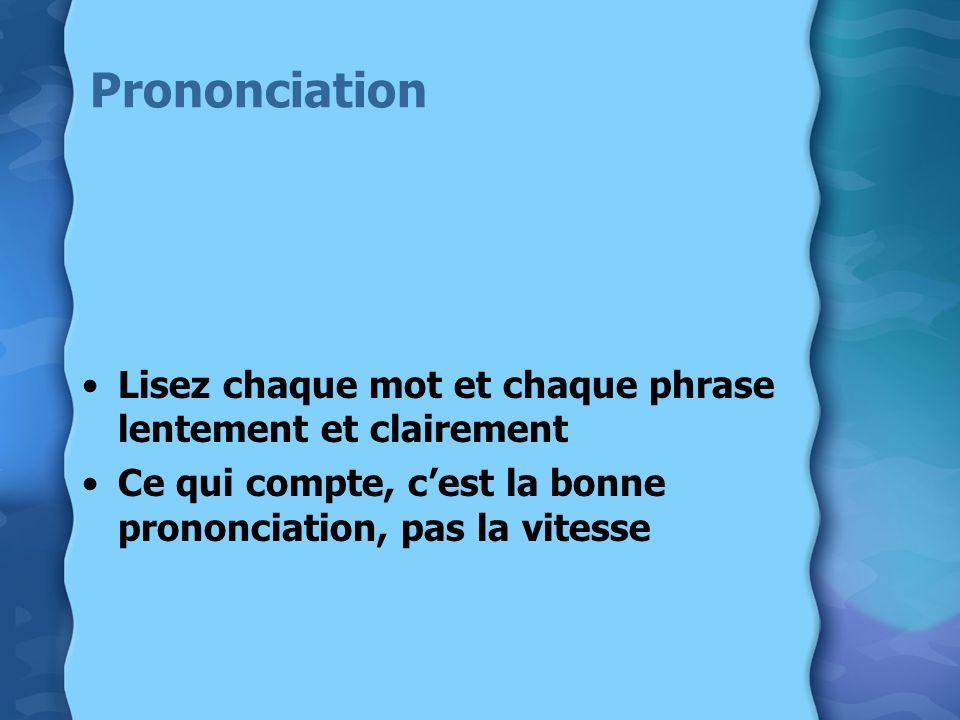 Prononciation Lisez chaque mot et chaque phrase lentement et clairement.