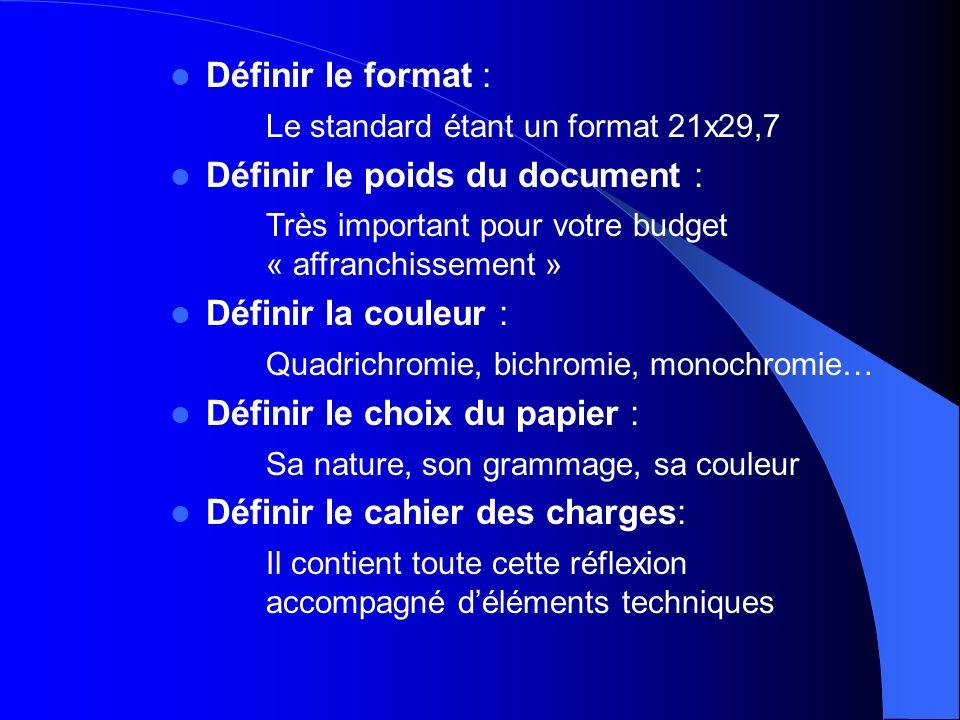 Définir le format : Le standard étant un format 21x29,7. Définir le poids du document : Très important pour votre budget « affranchissement »