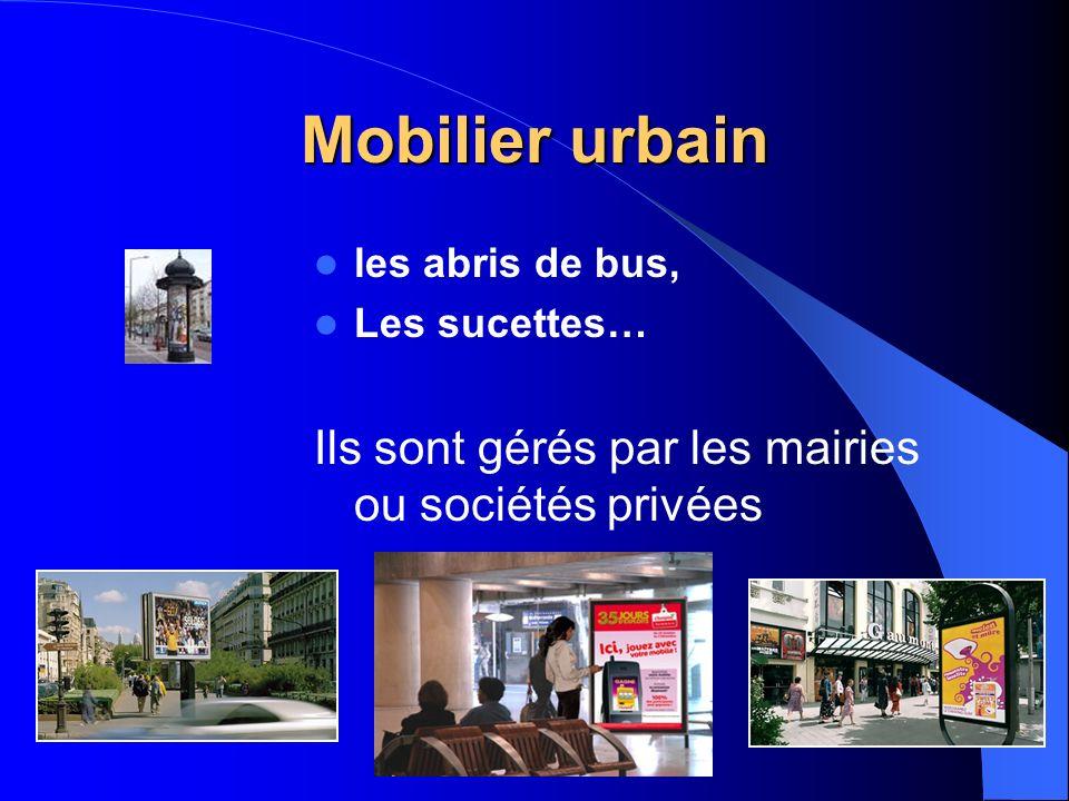 Mobilier urbain Ils sont gérés par les mairies ou sociétés privées
