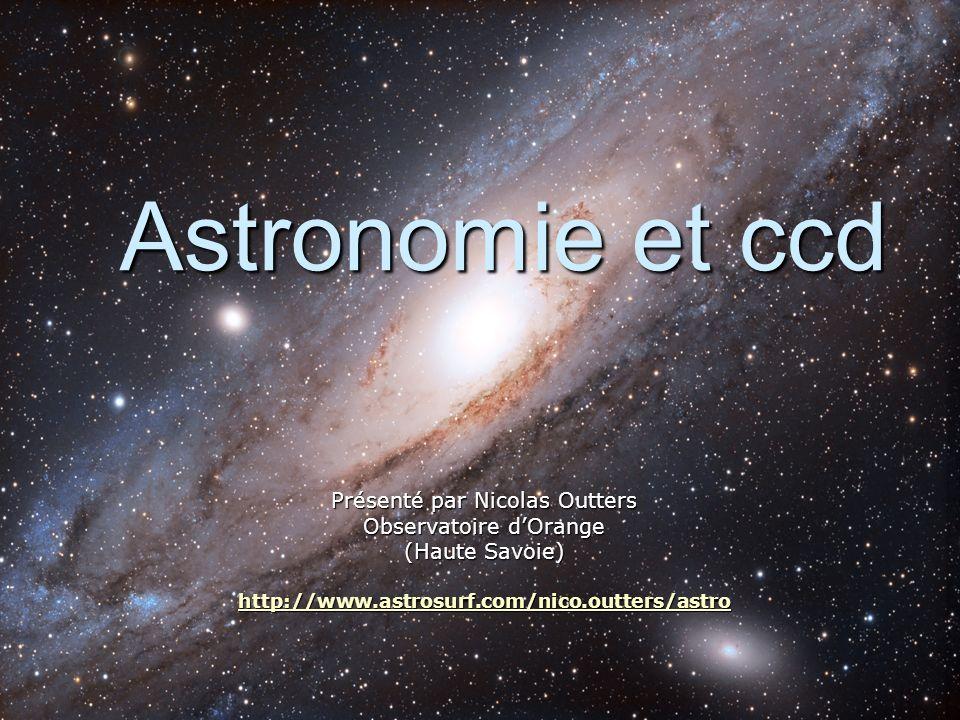 Astronomie et ccd Présenté par Nicolas Outters Observatoire d'Orange