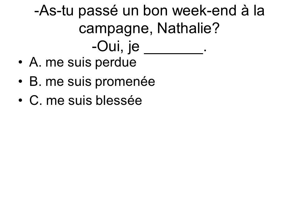 -As-tu passé un bon week-end à la campagne, Nathalie -Oui, je _______.