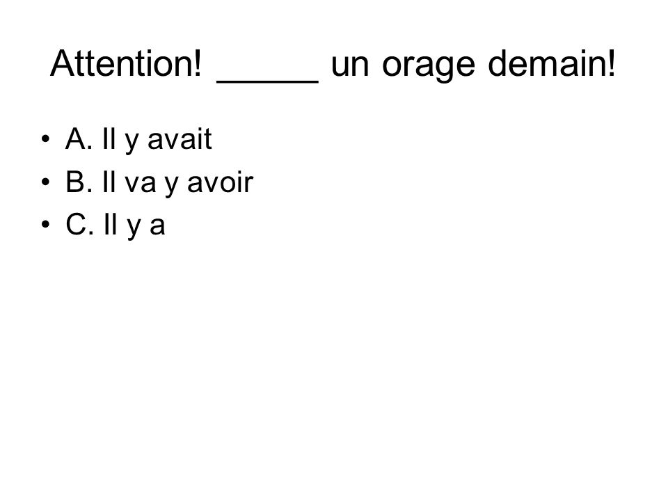Attention! _____ un orage demain!
