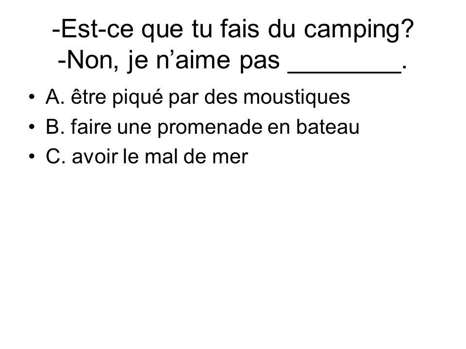 -Est-ce que tu fais du camping -Non, je n'aime pas ________.