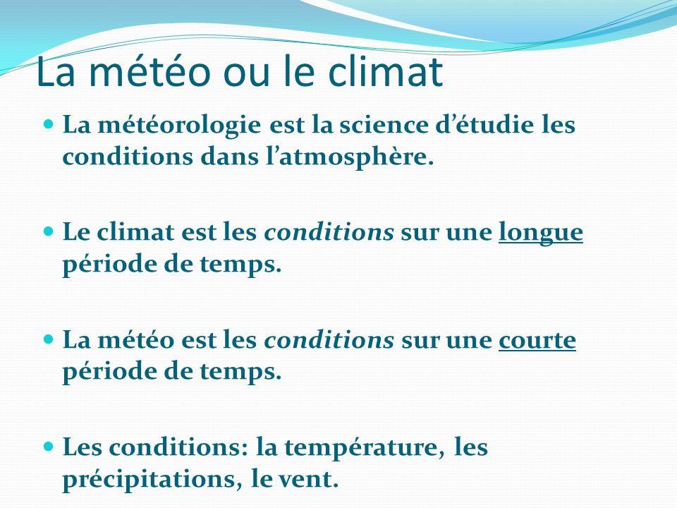 La météo ou le climat La météorologie est la science d'étudie les conditions dans l'atmosphère.