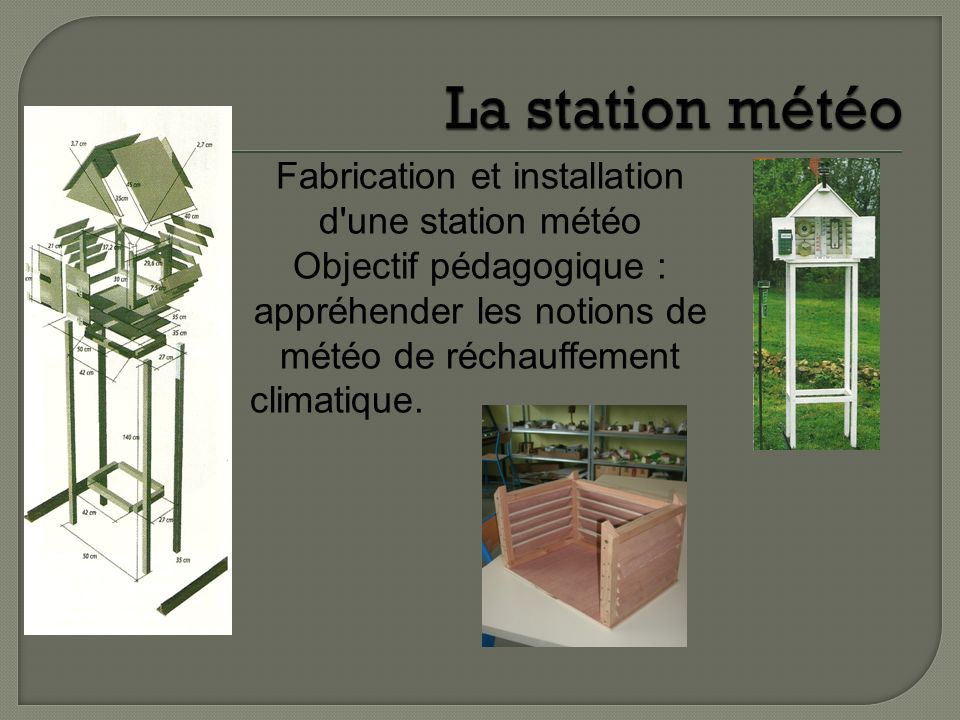 La station météo Fabrication et installation d une station météo