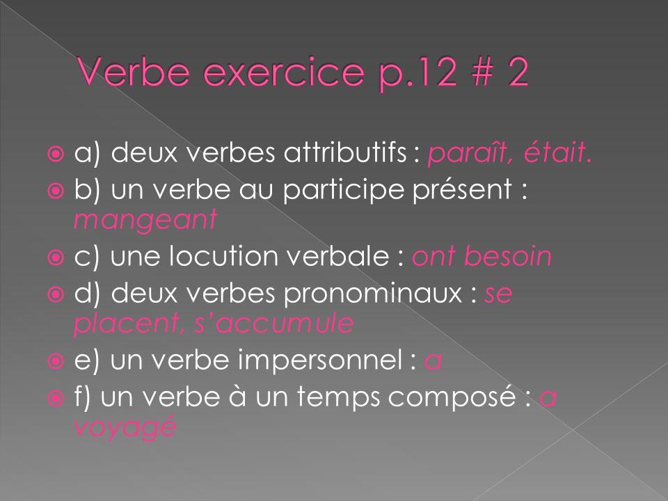 Verbe exercice p.12 # 2 a) deux verbes attributifs : paraît, était.