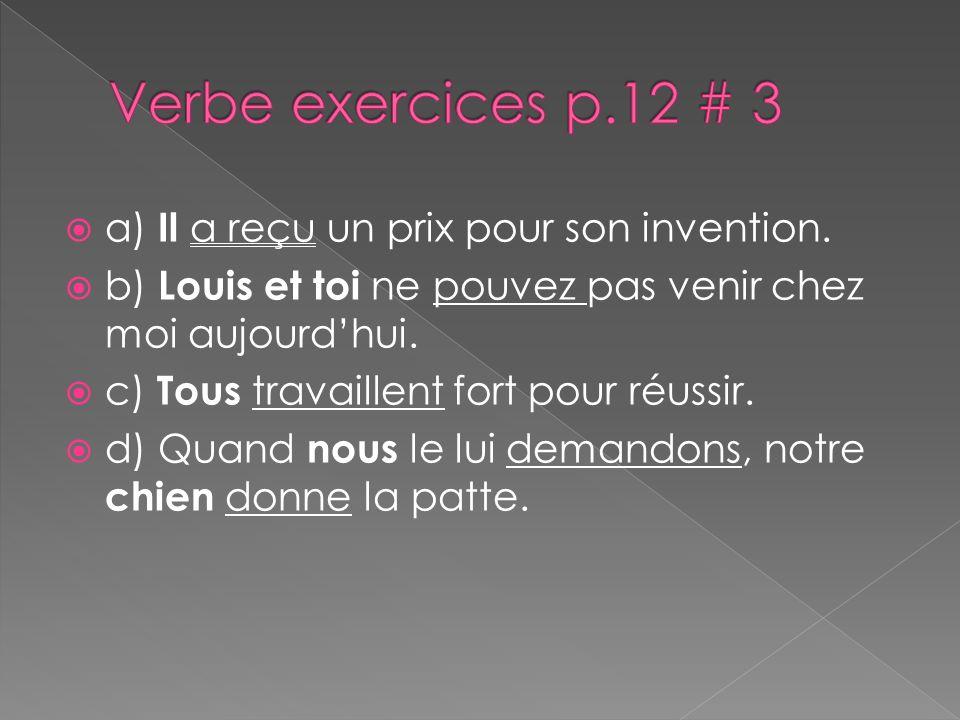 Verbe exercices p.12 # 3 a) Il a reçu un prix pour son invention.