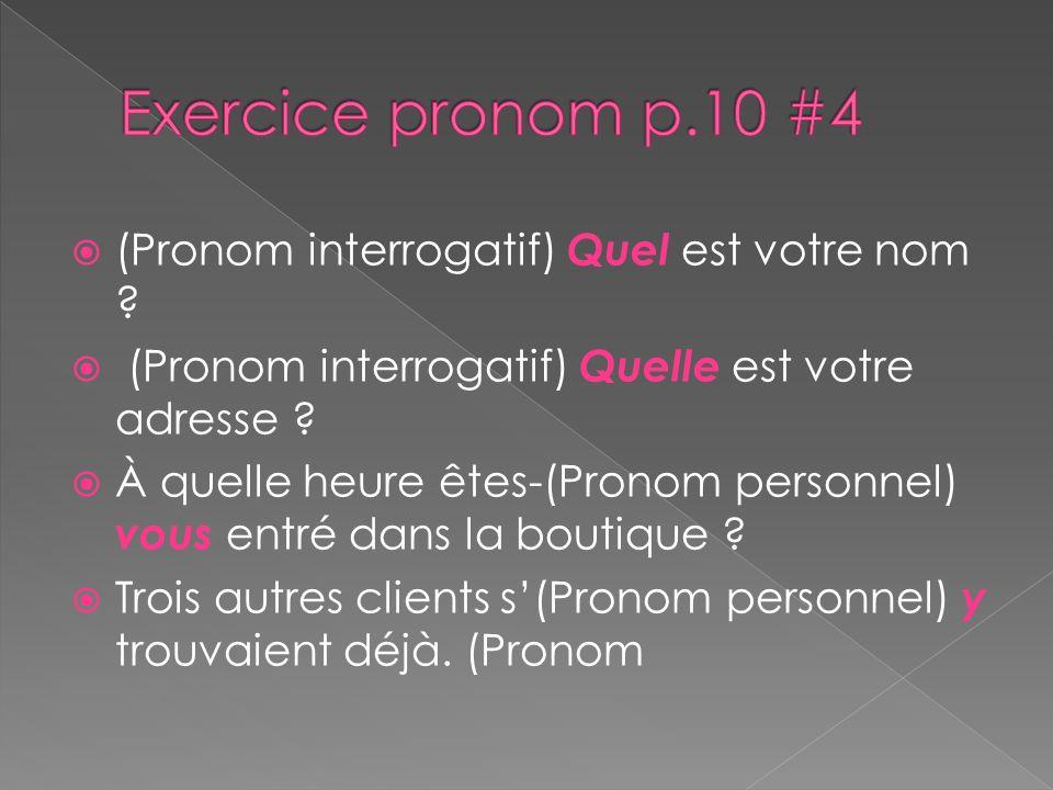 Exercice pronom p.10 #4 (Pronom interrogatif) Quel est votre nom