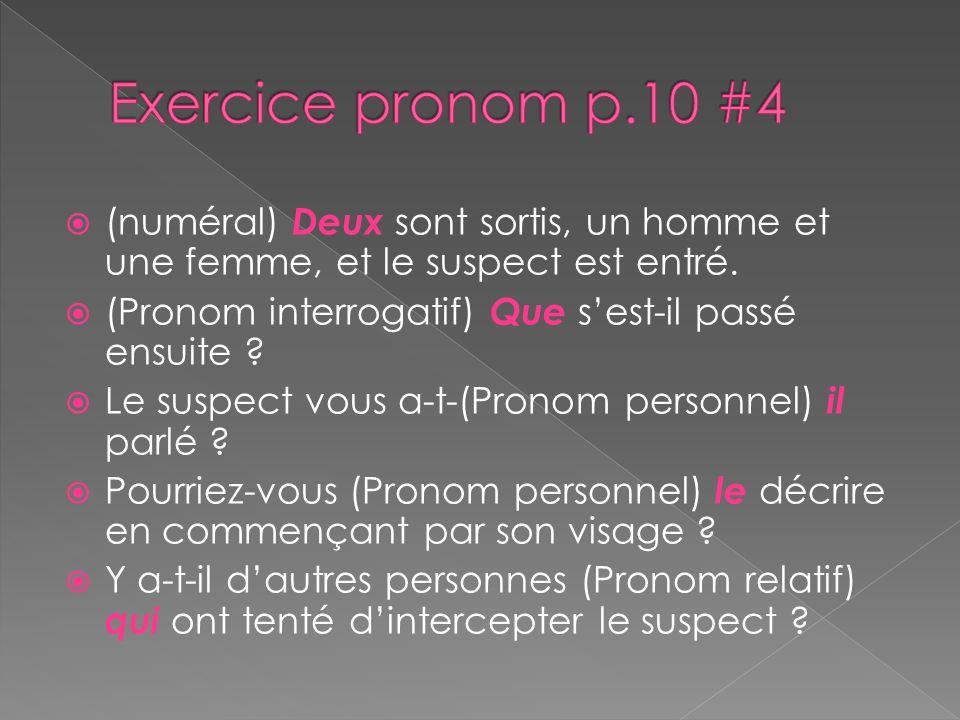 Exercice pronom p.10 #4 (numéral) Deux sont sortis, un homme et une femme, et le suspect est entré.