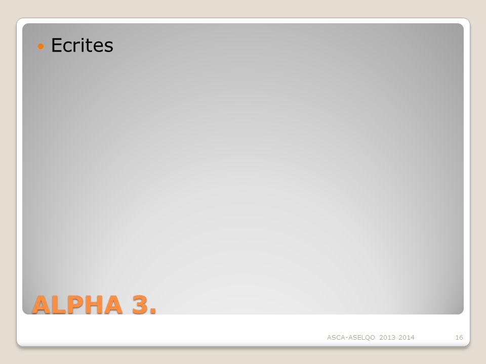 Ecrites ALPHA 3. ASCA-ASELQO 2013 2014