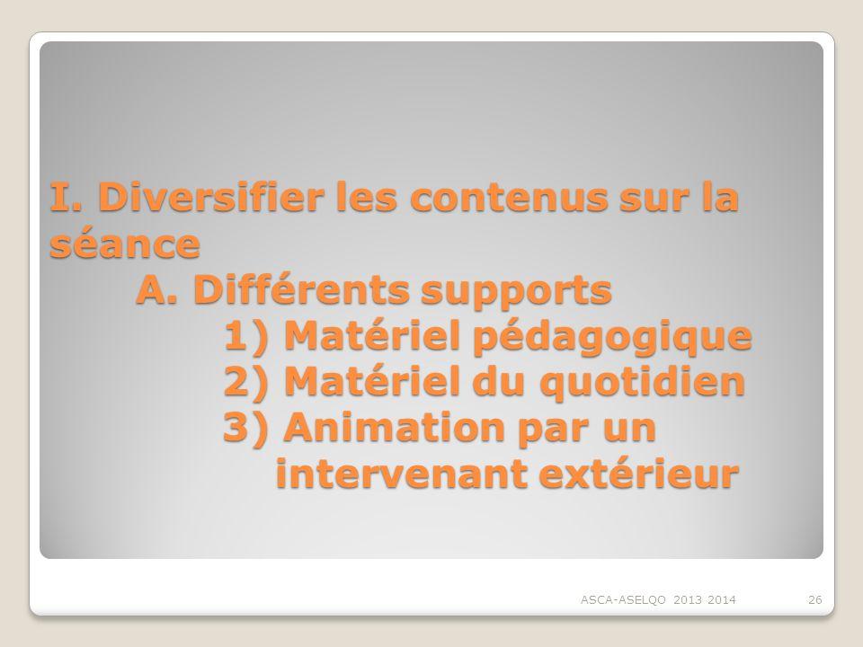 I. Diversifier les contenus sur la séance. A. Différents supports