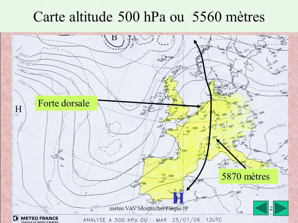 H Carte altitude 500 hPa ou 5560 mètres Forte dorsale 5870 mètres