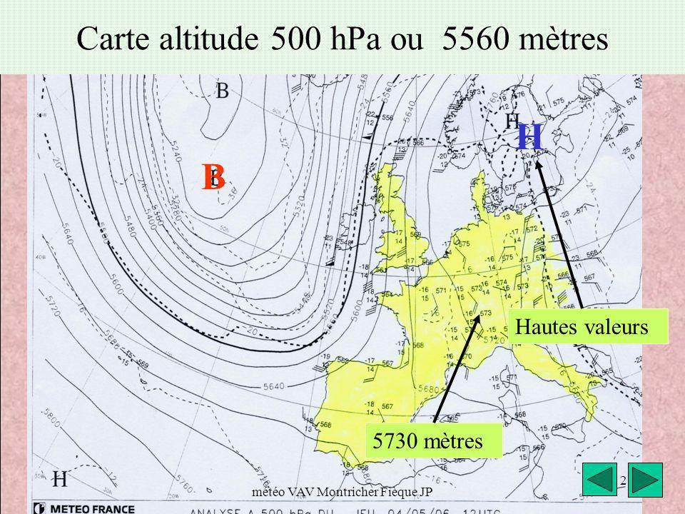 H B Carte altitude 500 hPa ou 5560 mètres Hautes valeurs 5730 mètres