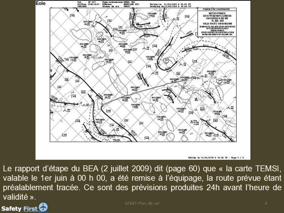 Le rapport d'étape du BEA (2 juillet 2009) dit (page 60) que « la carte TEMSI, valable le 1er juin à 00 h 00, a été remise à l'équipage, la route prévue étant préalablement tracée. Ce sont des prévisions produites 24h avant l'heure de validité ».