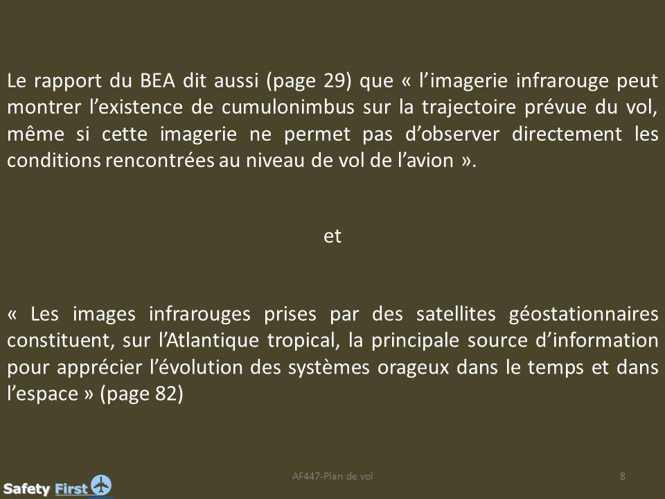 Le rapport du BEA dit aussi (page 29) que « l'imagerie infrarouge peut montrer l'existence de cumulonimbus sur la trajectoire prévue du vol, même si cette imagerie ne permet pas d'observer directement les conditions rencontrées au niveau de vol de l'avion ».