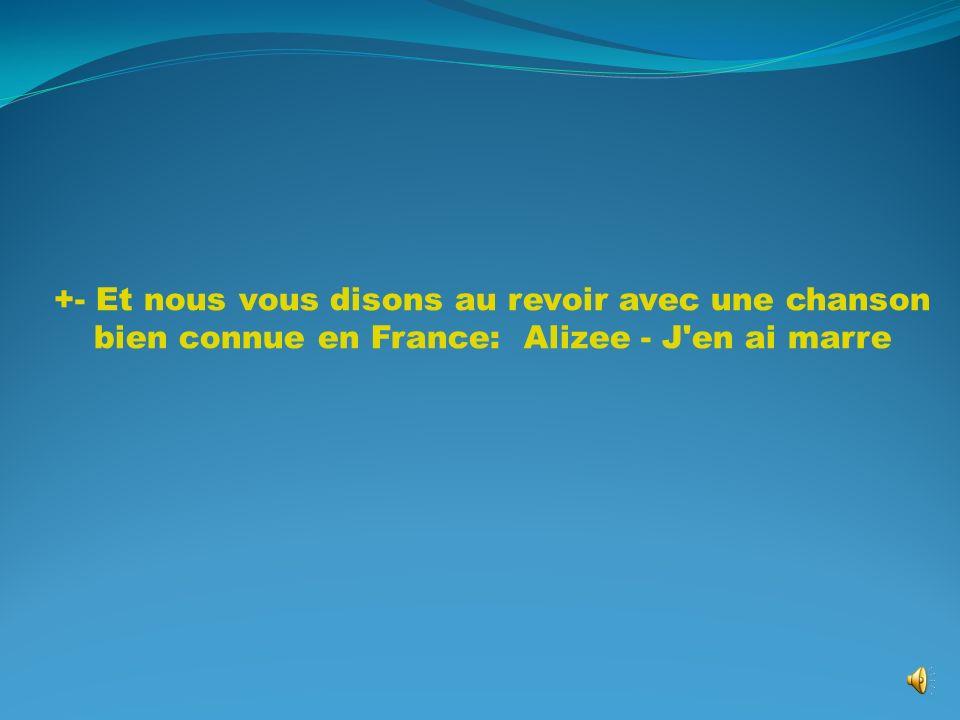+- Et nous vous disons au revoir avec une chanson bien connue en France: Alizee - J en ai marre