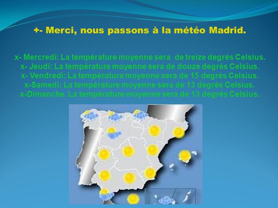 +- Merci, nous passons à la météo Madrid.