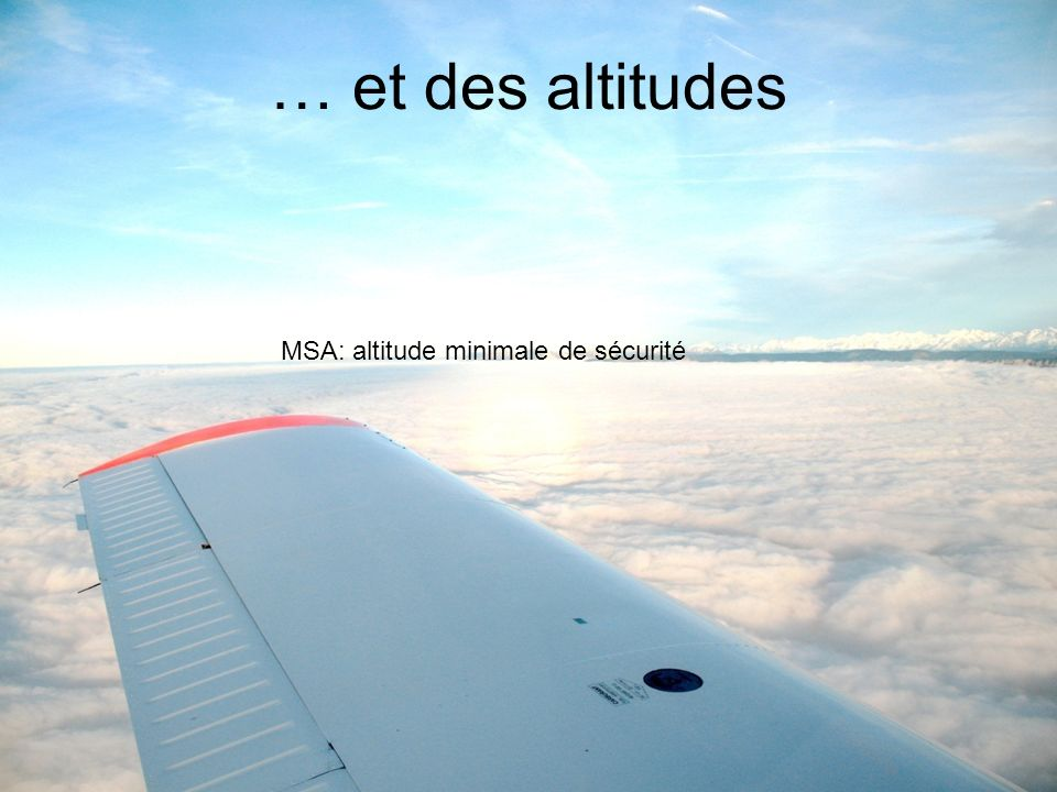 … et des altitudes MSA: altitude minimale de sécurité