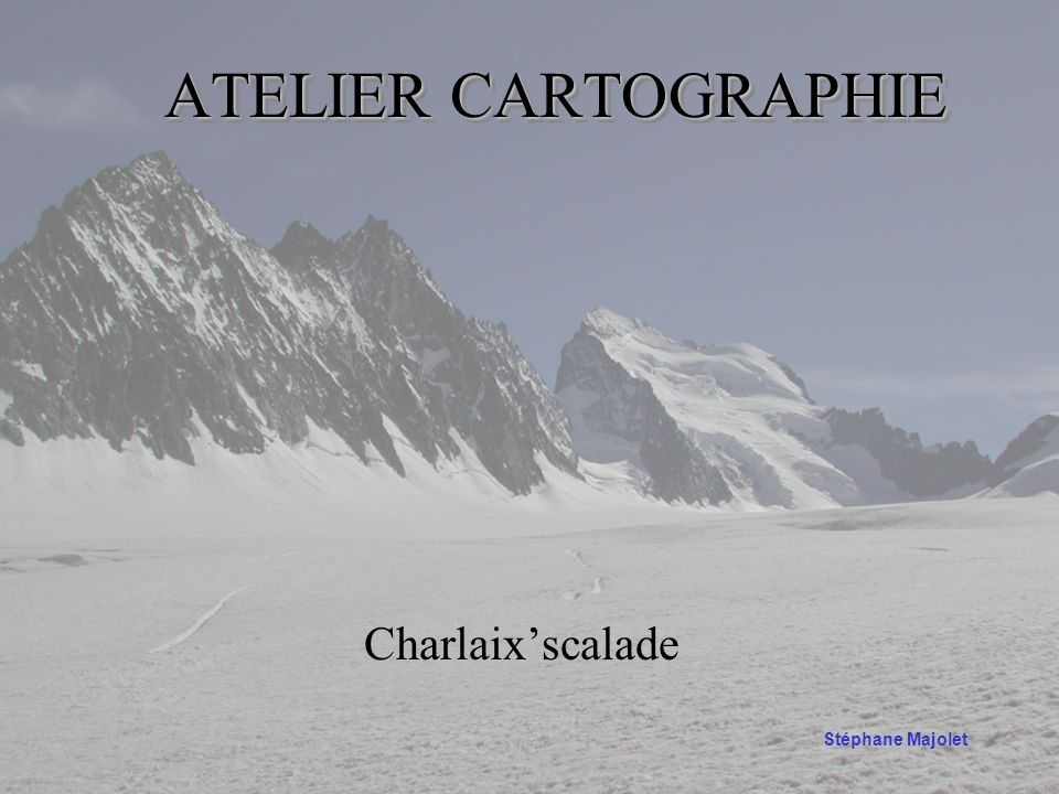 ATELIER CARTOGRAPHIE Charlaix'scalade Stéphane Majolet