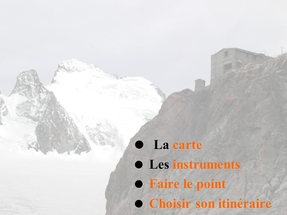  La carte  Les instruments  Faire le point  Choisir son itinéraire