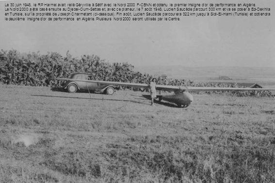 Le 30 juin 1948, le RP Harmel avait relié Géryville à Sétif avec le Nord 2000 F-CBNN et obtenu le premier insigne d'or de performance en Algérie.