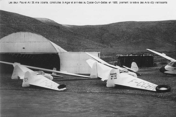 Les deux Fauvel AV 36 Aile Volante, construites à Alger et arrivées au Djebel-Oum-Settas en 1955, prennent la relève des Avia 40p vieillissants