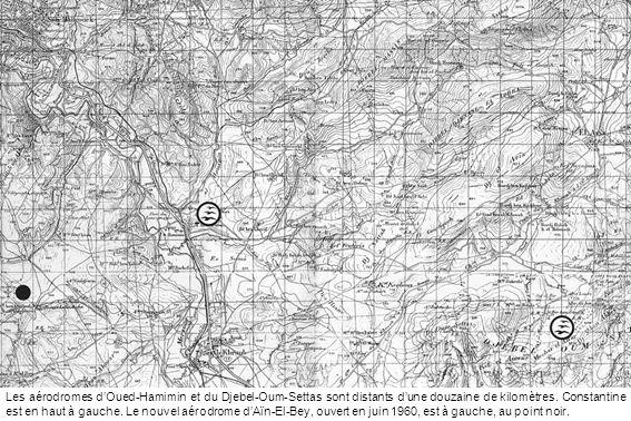 Les aérodromes d'Oued-Hamimin et du Djebel-Oum-Settas sont distants d'une douzaine de kilomètres.