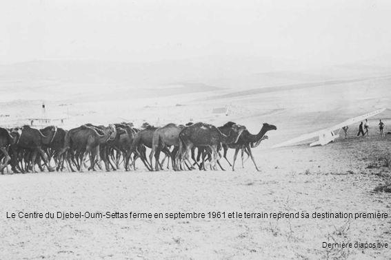 Le Centre du Djebel-Oum-Settas ferme en septembre 1961 et le terrain reprend sa destination première