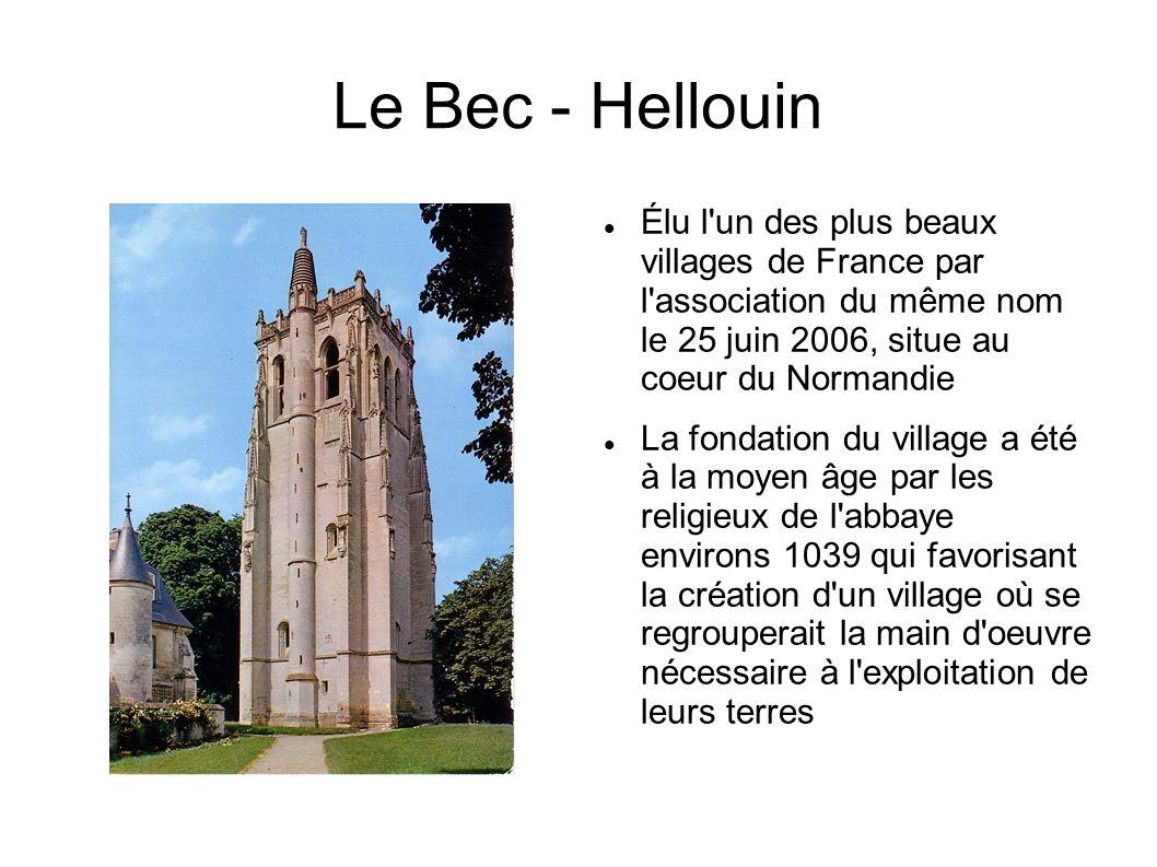 Le Bec - Hellouin Élu l un des plus beaux villages de France par l association du même nom le 25 juin 2006, situe au coeur du Normandie.