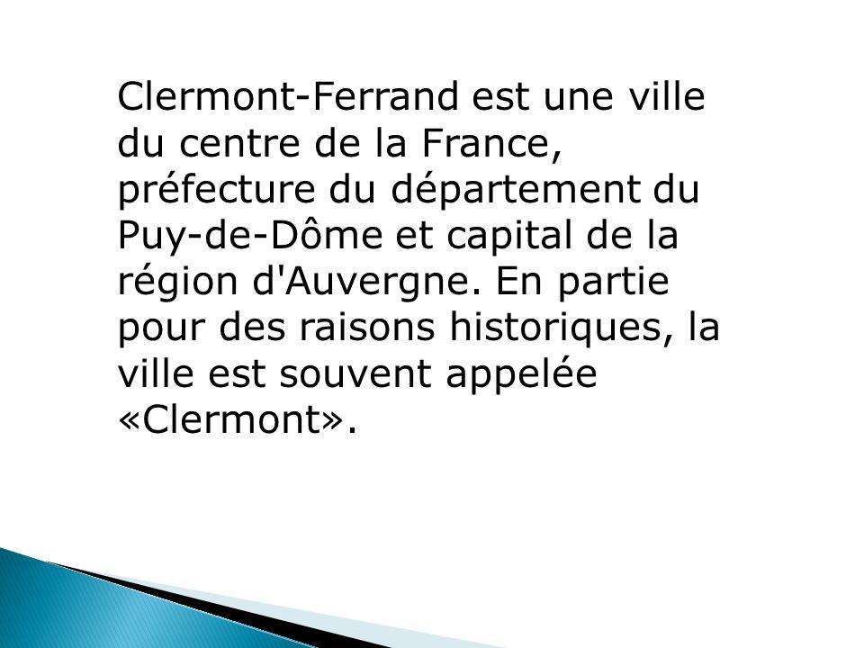 Clermont-Ferrand est une ville du centre de la France, préfecture du département du Puy-de-Dôme et capital de la région d Auvergne.