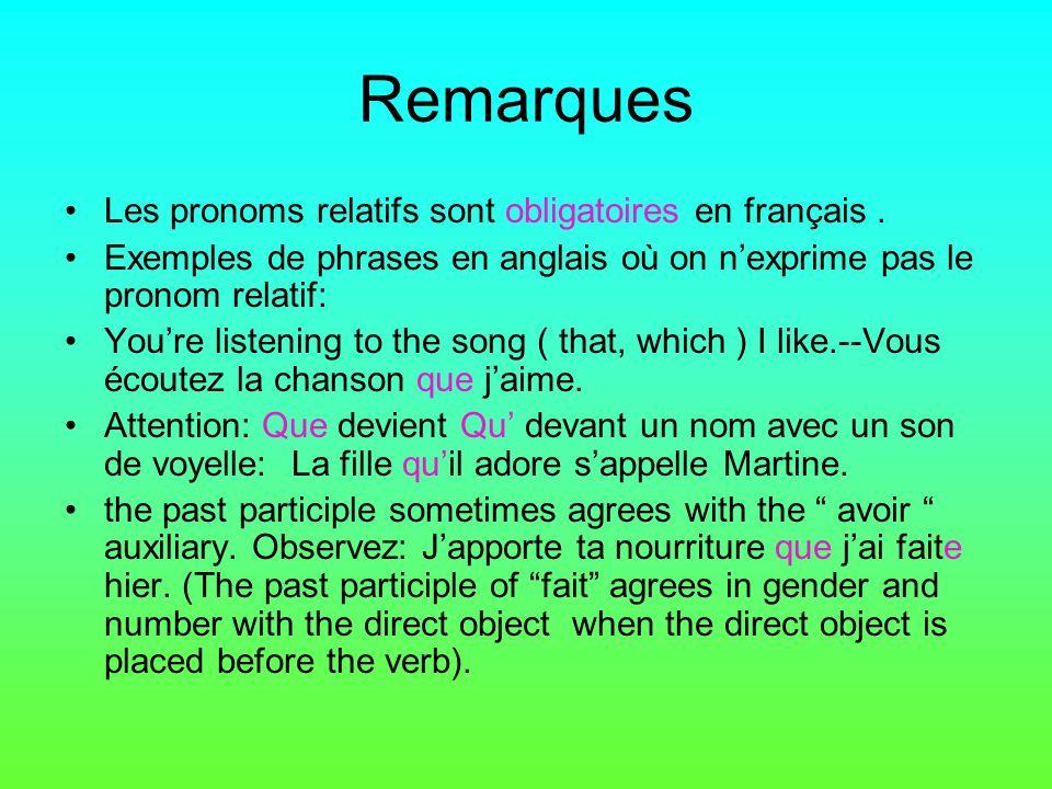 Remarques Les pronoms relatifs sont obligatoires en français .