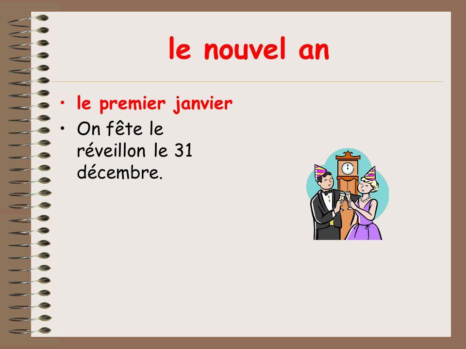 le nouvel an le premier janvier On fête le réveillon le 31 décembre.