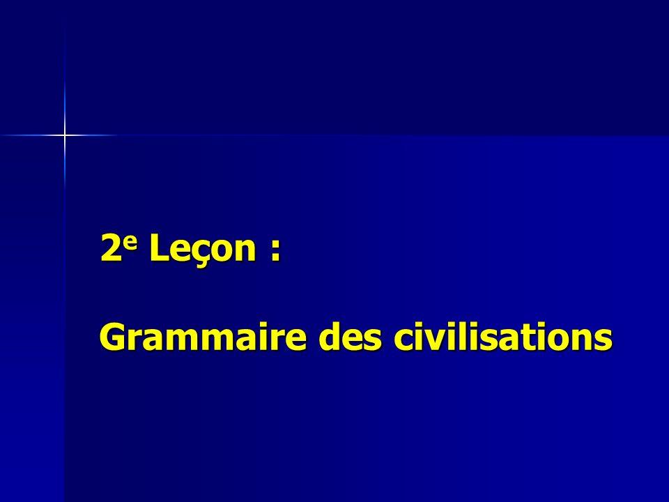 2e Leçon : Grammaire des civilisations