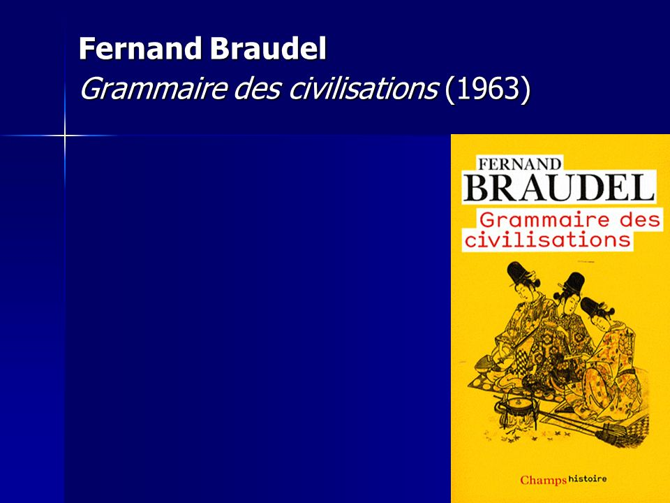 Fernand Braudel Grammaire des civilisations (1963)