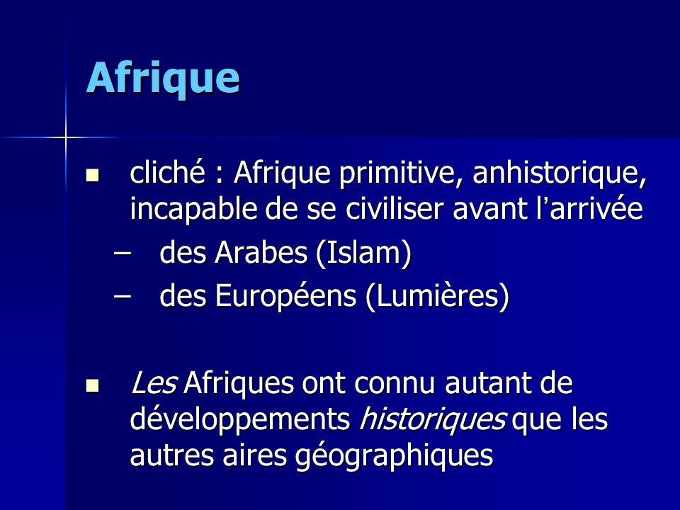 Afrique cliché : Afrique primitive, anhistorique, incapable de se civiliser avant l'arrivée. des Arabes (Islam)
