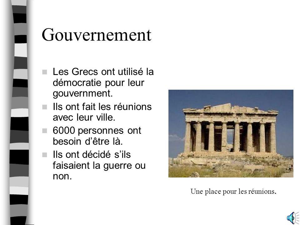Gouvernement Les Grecs ont utilisé la démocratie pour leur gouvernment. Ils ont fait les réunions avec leur ville.
