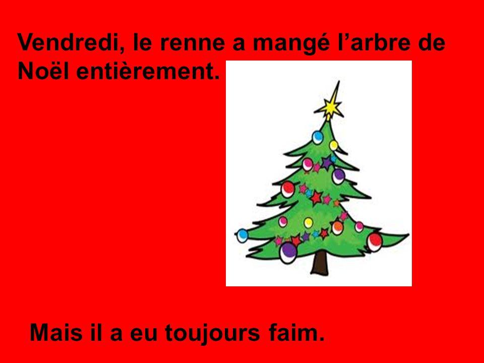 Vendredi, le renne a mangé l'arbre de Noël entièrement.