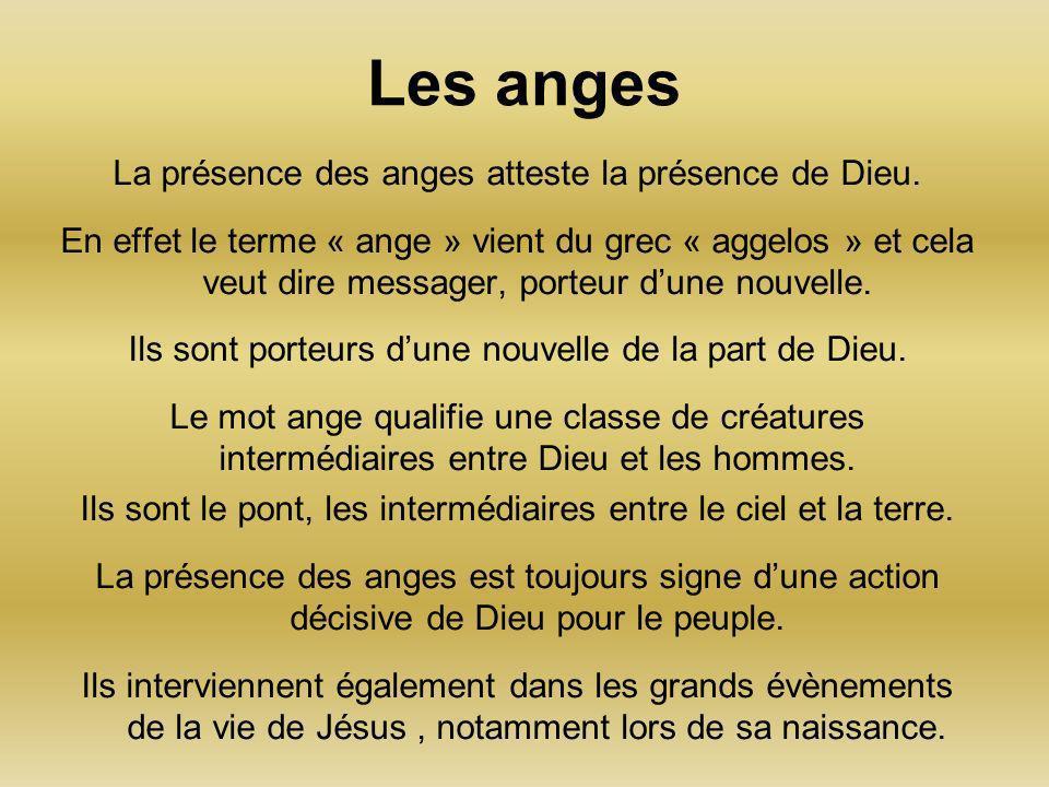 Les anges La présence des anges atteste la présence de Dieu.
