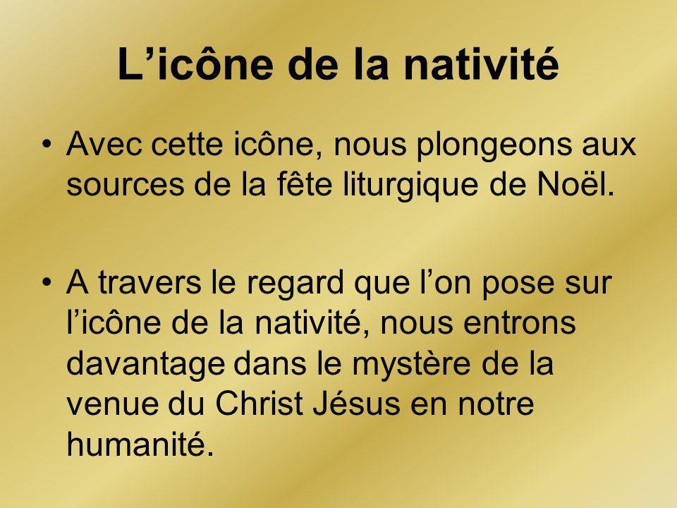 L'icône de la nativité Avec cette icône, nous plongeons aux sources de la fête liturgique de Noël.