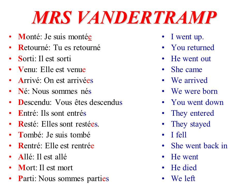 MRS VANDERTRAMP Monté: Je suis montée Retourné: Tu es retourné