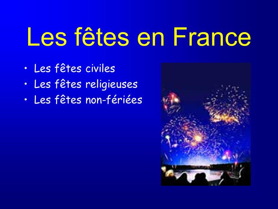 Les fêtes en France Les fêtes civiles Les fêtes religieuses