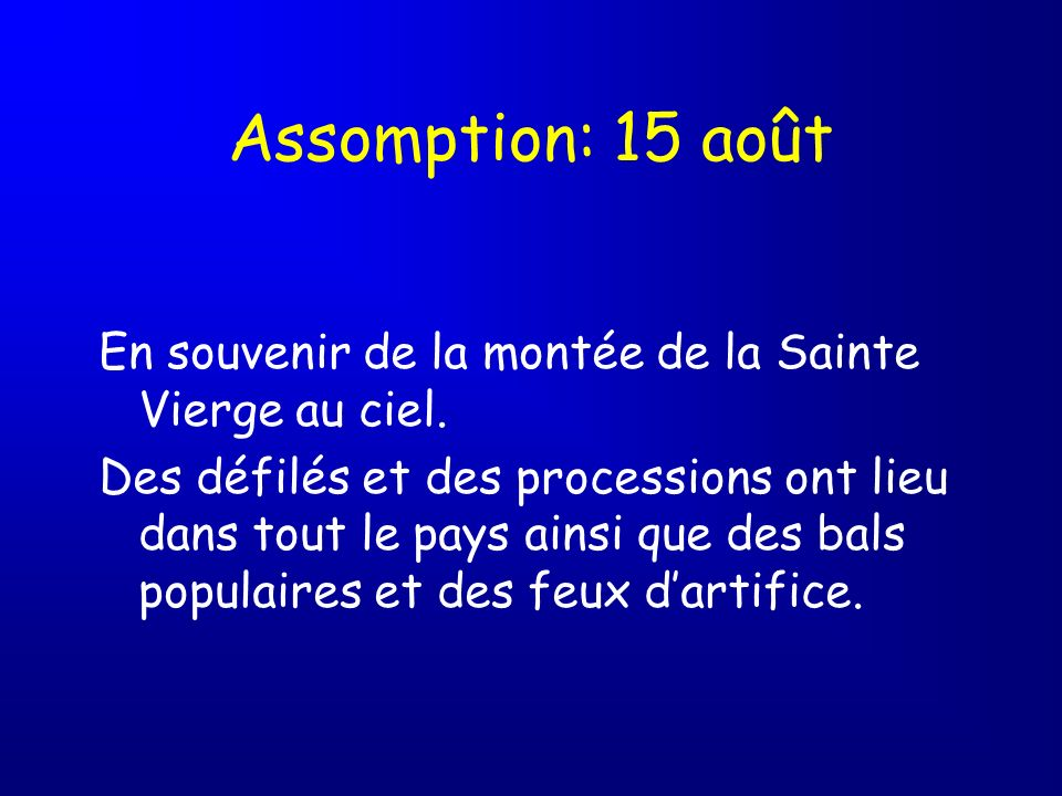 Assomption: 15 août En souvenir de la montée de la Sainte Vierge au ciel.