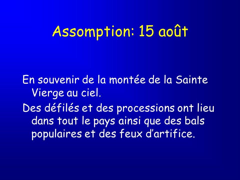 Assomption: 15 aoûtEn souvenir de la montée de la Sainte Vierge au ciel.