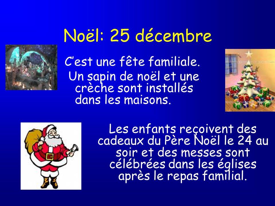 Noël: 25 décembre C'est une fête familiale.