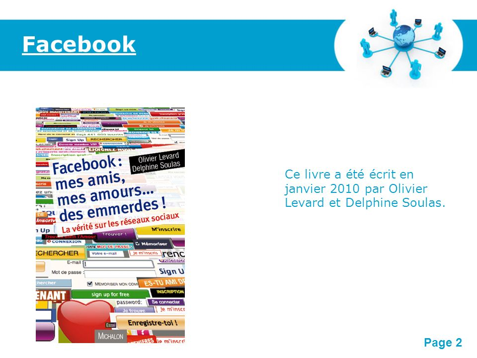 Facebook Ce livre a été écrit en janvier 2010 par Olivier Levard et Delphine Soulas.